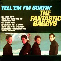 The Fantastic Baggys Tell Em Im Surfin